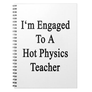 I m Engaged To A Hot Physics Teacher Notebooks