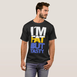 I´m fat but tasty T-Shirt