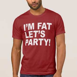 I M FAT LET S PARTY FAT GUY HUMOR T-SHIRT