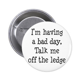 I m having a bad day button
