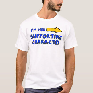 """I'm her supporting character"" T-Shirt"