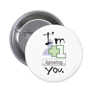 I m Ignoring You Pins