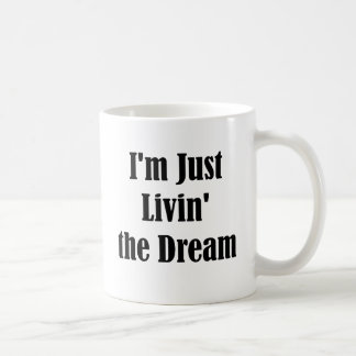 I m Just Livin the Dream Coffee Mugs