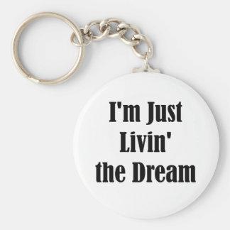 I m Just Livin the Dream Key Chains