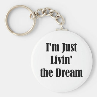 I m Just Livin the Dream Key Chains