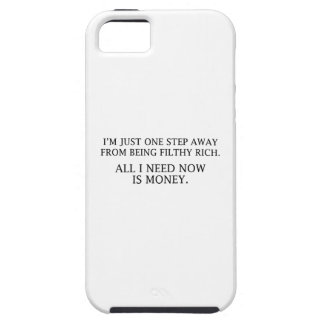 I'm Just One Step Away From Being Filthy Rich iPhone 5 Cases