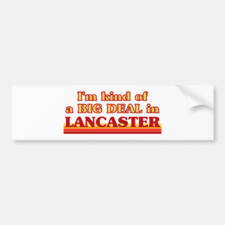 I´m kind of a big deal in Lancaster Bumper Sticker