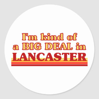 I´m kind of a big deal in Lancaster Classic Round Sticker