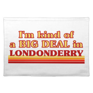 I´m kind of a big deal in Londonderry Placemat