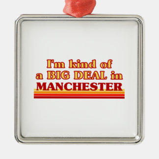 I´m kind of a big deal in Manchester Metal Ornament