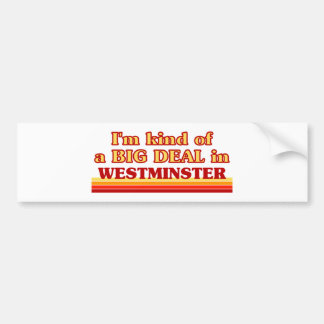I´m kind of a big deal in Westminster Bumper Sticker