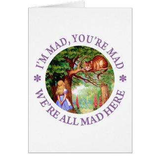 I m Mad You re Mad We re All Mad Here Card