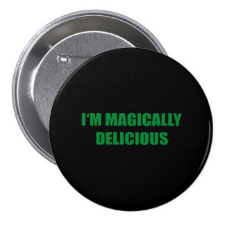 I M MAGICALLY DELICIOUS PINBACK BUTTONS