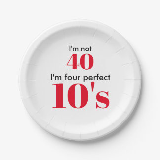 """I""""m not 40 I'm four perfect 10's Paper Plate"""