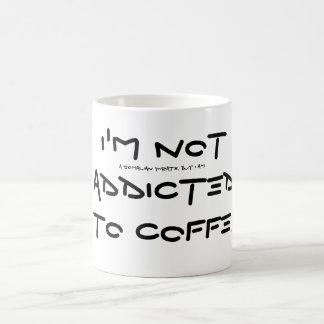 I' m not addicted to coffee - Funny Mug