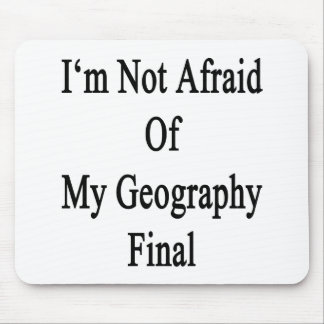 I m Not Afraid Of My Geography Final Mousepad