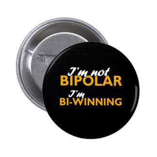 I m not bipolar I m bi-winning Buttons