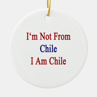I m Not From Chile I Am Chile Christmas Ornaments