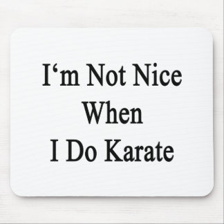 I m Not Nice When I Do Karate Mouse Pads
