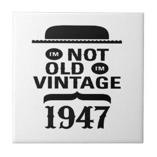 I m not old I m vintage 1947 Tile