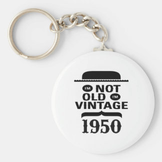 I m not old I m vintage 1950 Key Chain