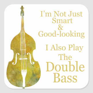 I m Not Only Smart and Good Looking Bass Square Stickers