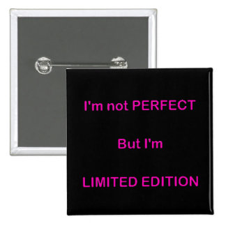 I M NOT PERFECT BUT I M LIMITED EDITION FUNNY QUOT PINBACK BUTTONS