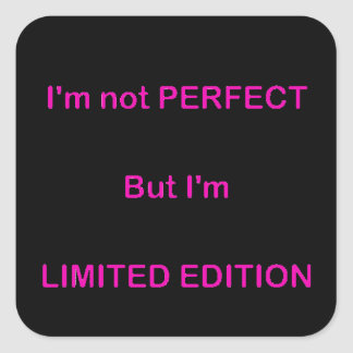 I M NOT PERFECT BUT I M LIMITED EDITION FUNNY QUOT SQUARE STICKER
