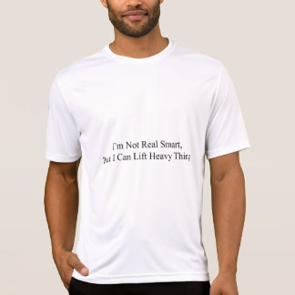 I m Not Real Smart Shirts