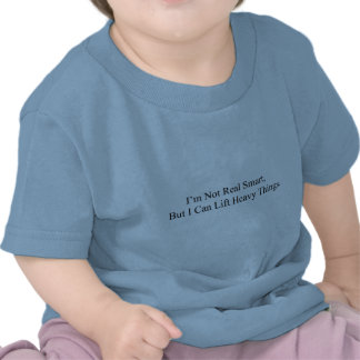 I m Not Real Smart T-shirt