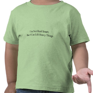 I m Not Real Smart Tee Shirts