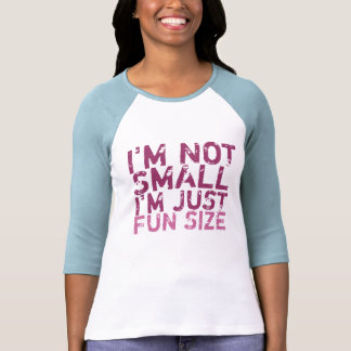 I m Not Small I m Just Fun Size T-Shirt