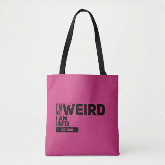 I'm Not Weird I Am Limited Edition Fun Tote Bag