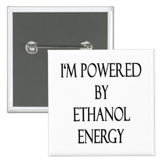 I m Powered By Ethanol Energy Pinback Button