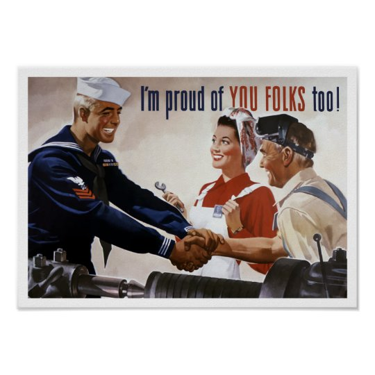 I'm Proud Of You Folks Too -- WWII Poster