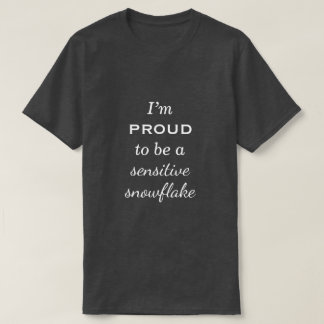 """I'm proud to be a sensitive snowflake"" T-Shirt"