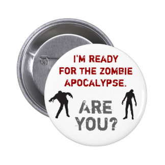I m ready for the zombie apocalypse Are you Pinback Button