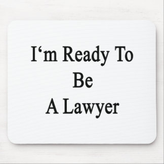 I m Ready To Be A Lawyer Mouse Pads