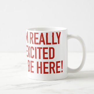I'm Really Excited To Be Here! Coffee Mug