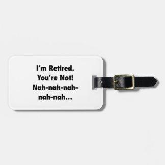 I'm Retired You're Not! Nah-Nah-Nah-Nah Luggage Tag