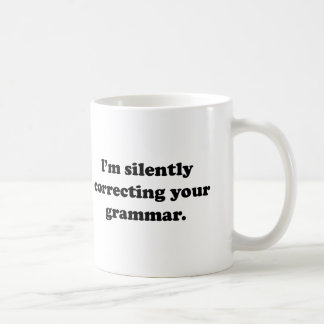 I'm Silently Correcting Your Grammar. Coffee Mug