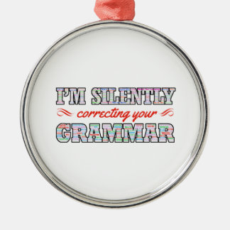 I'm silently correcting your Grammar Metal Ornament