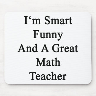 I m Smart Funny And A Great Math Teacher Mousepad