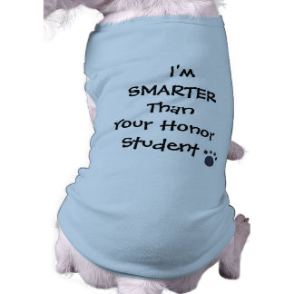 I m SMARTER Than Your Honor Student Dog Tee