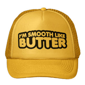 I m Smooth Like Butter Trucker Hats