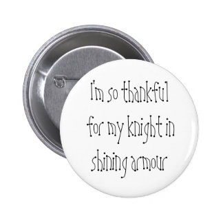 I m so thankful for my knight in shining armour pinback buttons