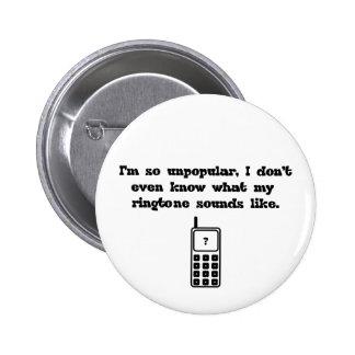 I m so unpopular Never heard my ringtone Pinback Buttons