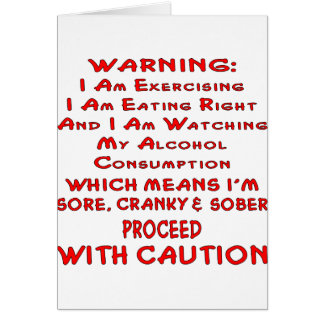 I'm Sore, Cranky And Sober Proceed With Caution Card