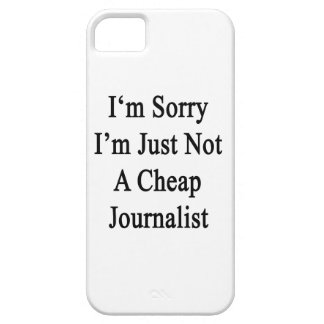I m Sorry I m Just Not A Cheap Journalist iPhone 5 Cases