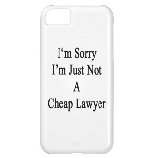 I m Sorry I m Just Not A Cheap Lawyer iPhone 5C Cases